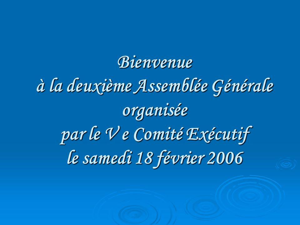 Bienvenue à la deuxième Assemblée Générale organisée par le V e Comité Exécutif le samedi 18 février 2006