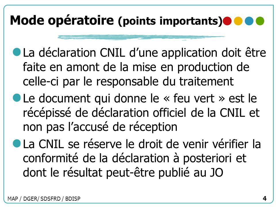 MAP / DGER/ SDSFRD / BDISP 4 Mode opératoire (points importants) La déclaration CNIL dune application doit être faite en amont de la mise en productio