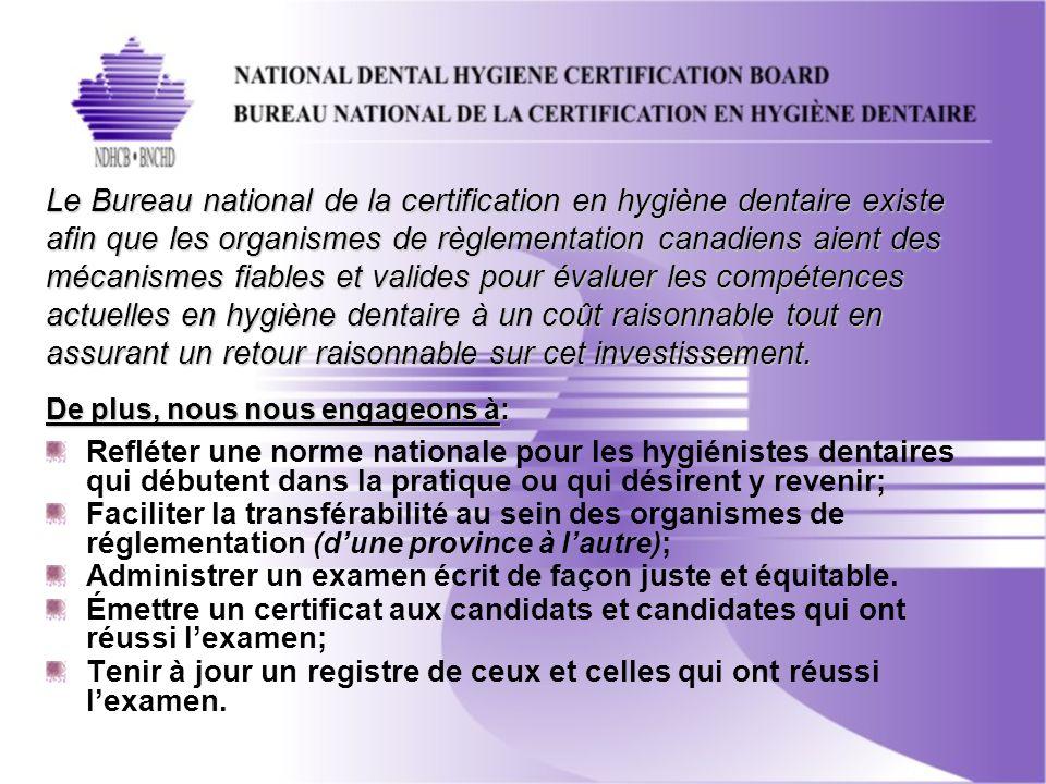 Historique LECNHD a été développé pour répondre à une préoccupation prioritaire des hygiénistes dentaires canadiens en termes de normes minimales daccès à la profession; Le BNCHD est un organisme à but non lucratif incorporé en février 1996 avec son propre conseil dadministration qui comprend: –5 organismes de règlementation : AB, CB, NL, ON, SK (à noter que lexamen sera bientôt obligatoire au Manitoba et en Nouvelle Écosse.