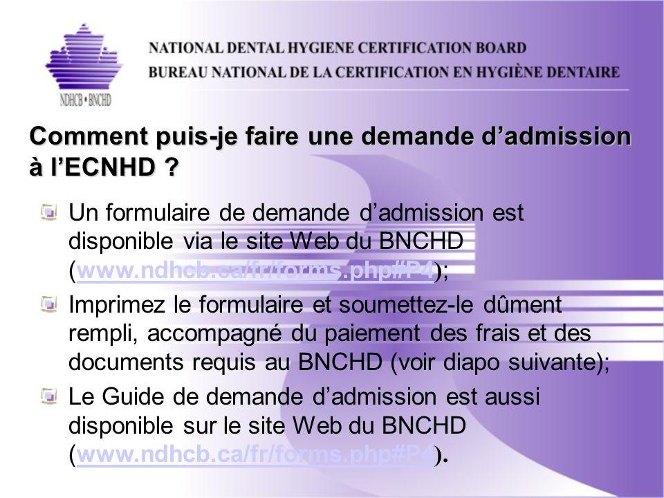 Un formulaire de demande dadmission est disponible via le site Web du BNCHD (www.ndhcb.ca/fr/forms.php#P4 ) ;www.ndhcb.ca/fr/forms.php#P4 Imprimez le formulaire et soumettez-le dûment rempli, accompagné du paiement des frais et des documents requis au BNCHD (voir diapo suivante); Le Guide de demande dadmission est aussi disponible sur le site Web du BNCHD (www.ndhcb.ca/fr/forms.php#P4 ).www.ndhcb.ca/fr/forms.php#P4 Comment puis-je faire une demande dadmission à lECNHD