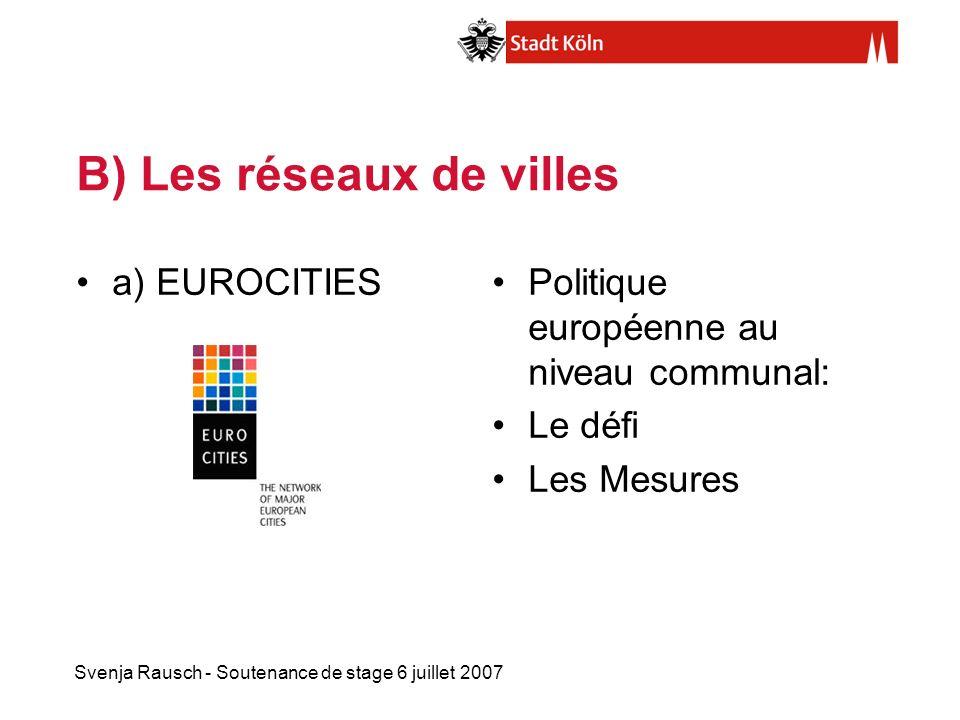 Svenja Rausch - Soutenance de stage 6 juillet 2007 B) Les réseaux de villes a) EUROCITIESPolitique européenne au niveau communal: Le défi Les Mesures