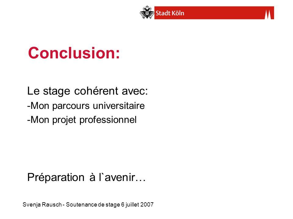 Svenja Rausch - Soutenance de stage 6 juillet 2007 Conclusion: Le stage cohérent avec: -Mon parcours universitaire -Mon projet professionnel Préparation à l`avenir…