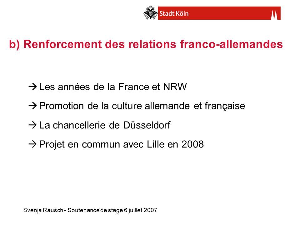 Svenja Rausch - Soutenance de stage 6 juillet 2007 b) Renforcement des relations franco-allemandes Les années de la France et NRW Promotion de la cult