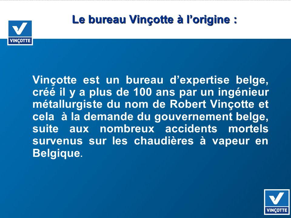 Le bureau Vinçotte à lorigine : Vinçotte est un bureau dexpertise belge, créé il y a plus de 100 ans par un ingénieur métallurgiste du nom de Robert V