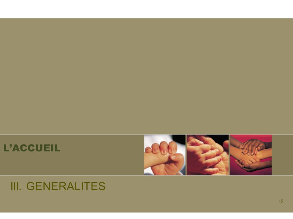 15 LACCUEIL III. GENERALITES