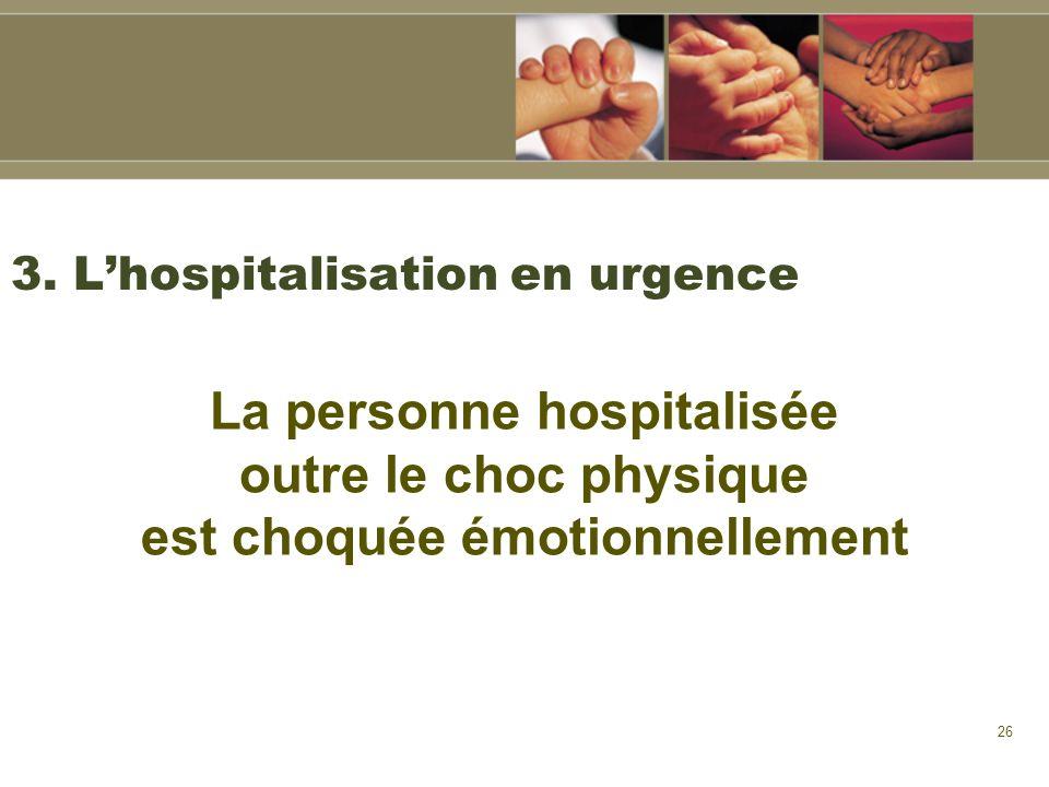 26 3. Lhospitalisation en urgence La personne hospitalisée outre le choc physique est choquée émotionnellement