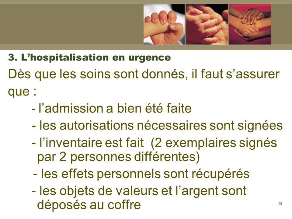 30 3. Lhospitalisation en urgence Dès que les soins sont donnés, il faut sassurer que : - ladmission a bien été faite - les autorisations nécessaires