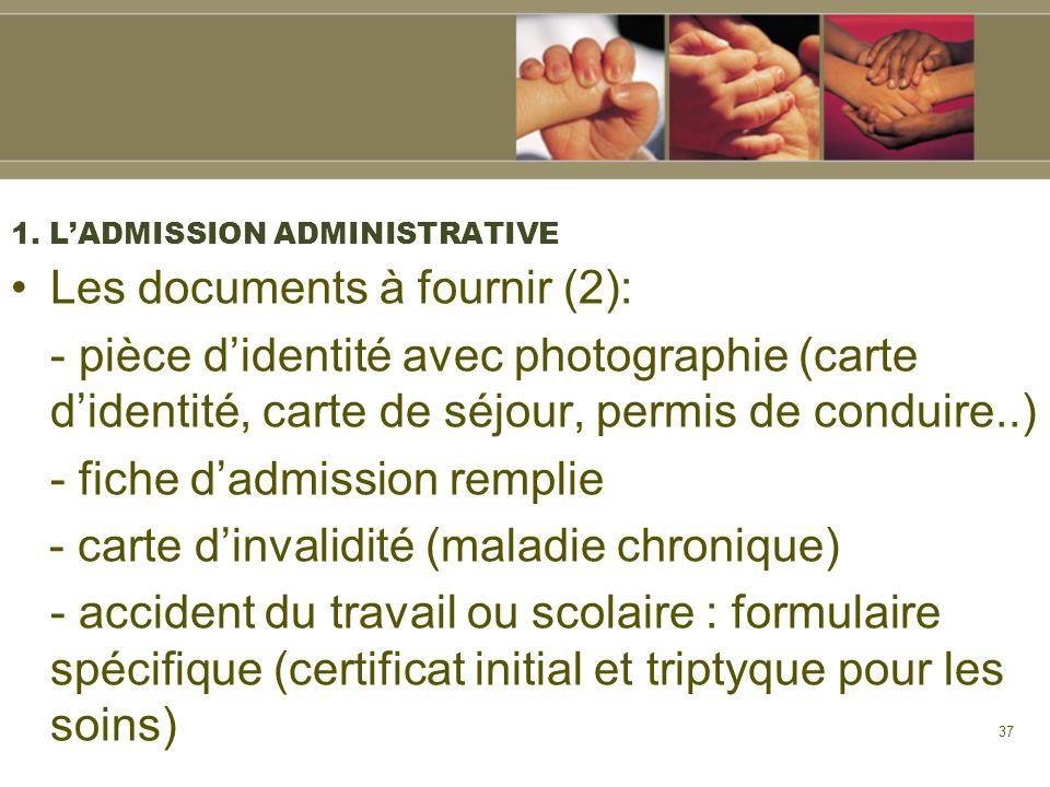 37 1. LADMISSION ADMINISTRATIVE Les documents à fournir (2): - pièce didentité avec photographie (carte didentité, carte de séjour, permis de conduire