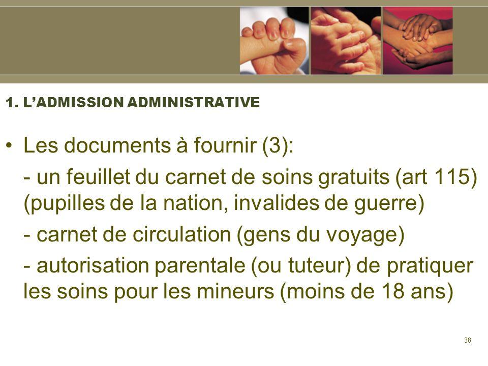 38 1. LADMISSION ADMINISTRATIVE Les documents à fournir (3): - un feuillet du carnet de soins gratuits (art 115) (pupilles de la nation, invalides de