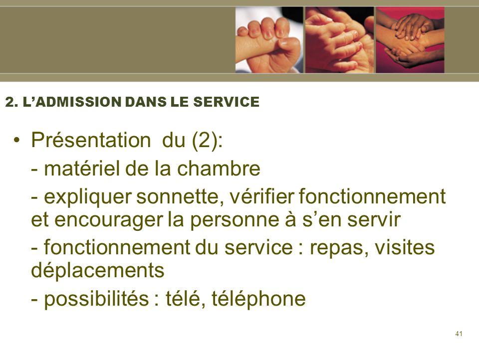 41 2. LADMISSION DANS LE SERVICE Présentation du (2): - matériel de la chambre - expliquer sonnette, vérifier fonctionnement et encourager la personne