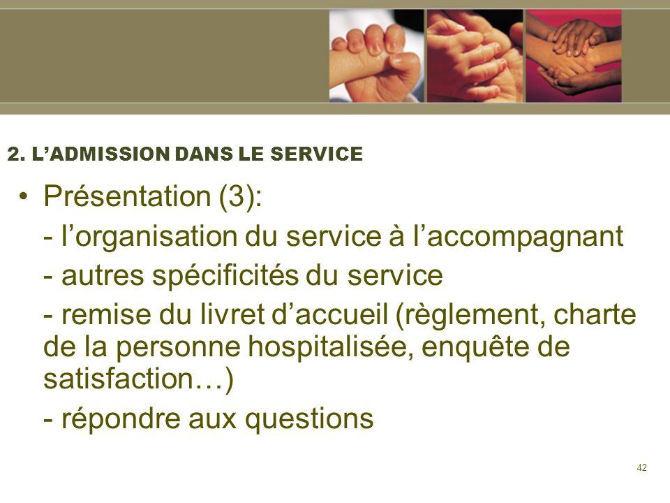 42 2. LADMISSION DANS LE SERVICE Présentation (3): - lorganisation du service à laccompagnant - autres spécificités du service - remise du livret dacc