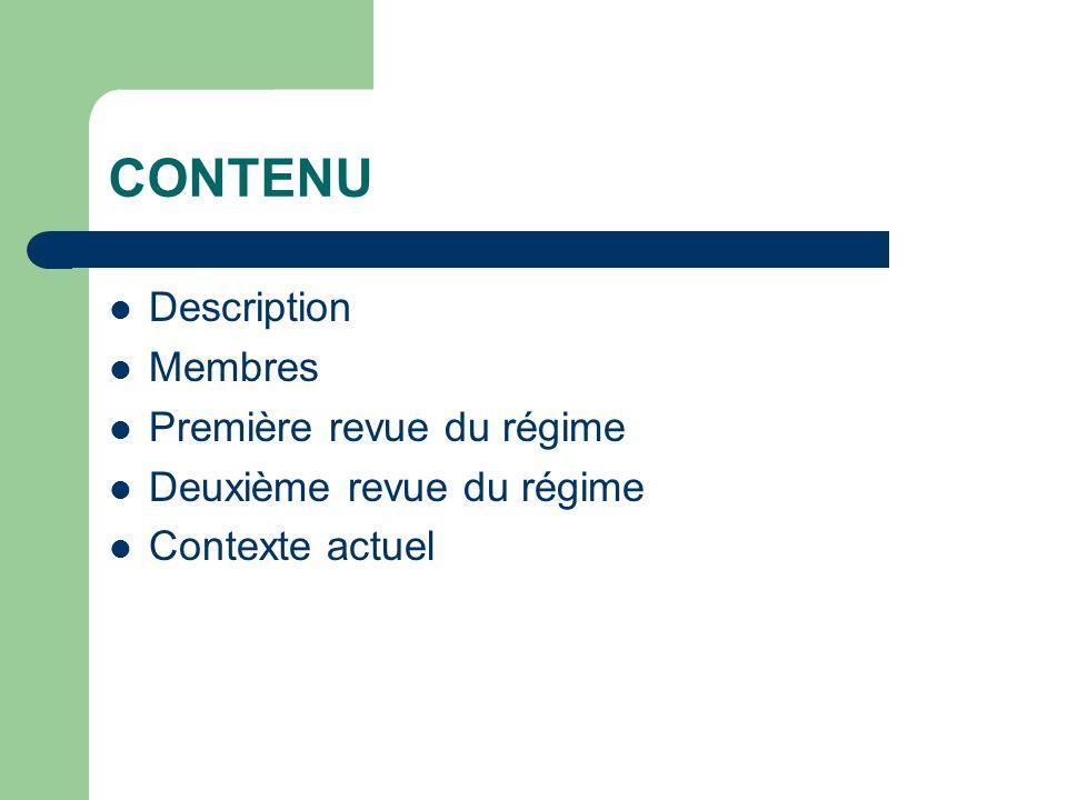 CONTENU Description Membres Première revue du régime Deuxième revue du régime Contexte actuel