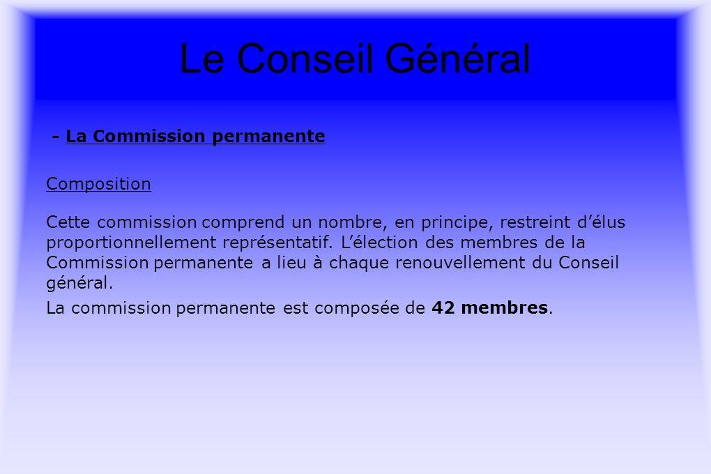 Le Conseil Général - La Commission permanente Composition Cette commission comprend un nombre, en principe, restreint délus proportionnellement représentatif.
