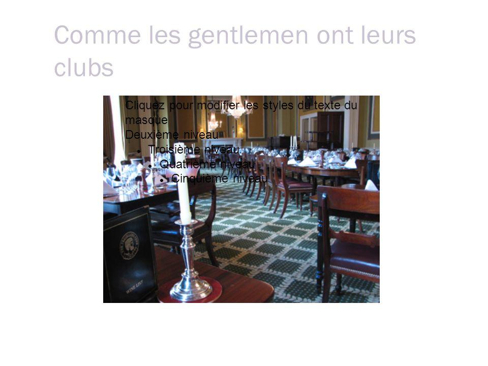 Comme les gentlemen ont leurs clubs Cliquez pour modifier les styles du texte du masque Deuxième niveau Troisième niveau Quatrième niveau Cinquième niveau La coffee room du Traveller Club