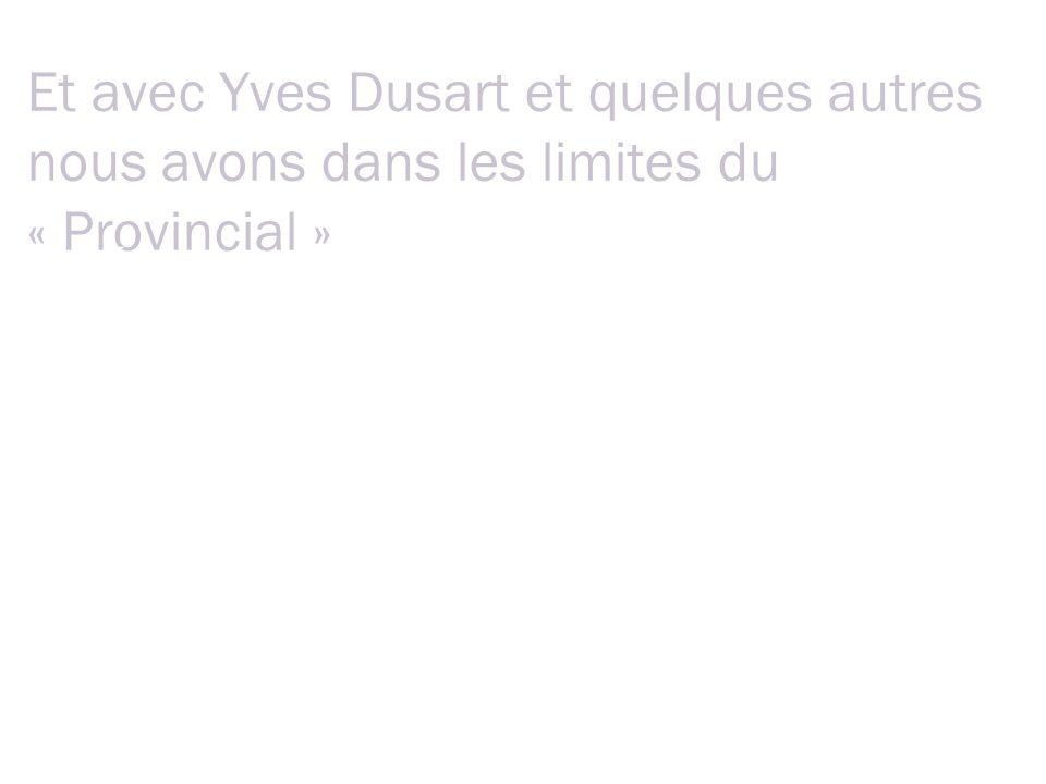 Et avec Yves Dusart et quelques autres nous avons dans les limites du « Provincial » Lors de mon premier passage il y a 10 ans: « Commission Réforme de lOrdre » Nous avons amélioré laccueil.