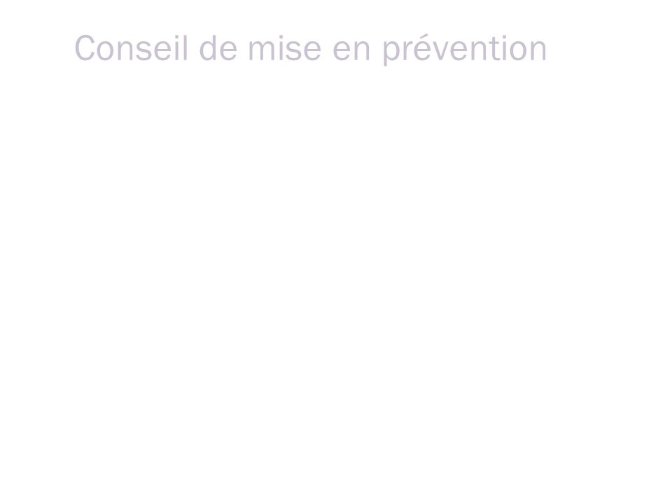 Conseil de mise en prévention Le conseil se réunit: Chaque conseiller a reçu lentièreté du dossier.