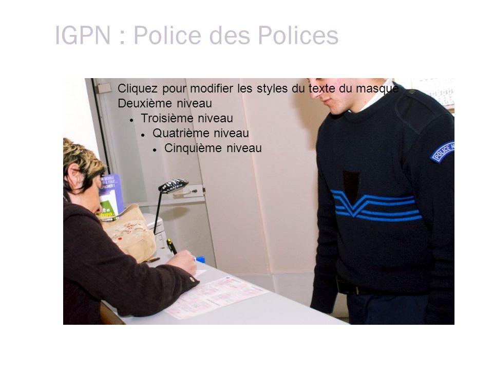 IGPN : Police des Polices Cliquez pour modifier les styles du texte du masque Deuxième niveau Troisième niveau Quatrième niveau Cinquième niveau