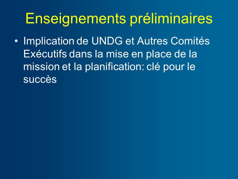 Enseignements préliminaires Implication de UNDG et Autres Comités Exécutifs dans la mise en place de la mission et la planification: clé pour le succès