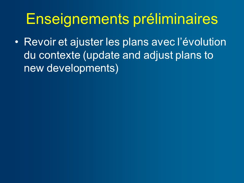 Enseignements préliminaires Revoir et ajuster les plans avec lévolution du contexte (update and adjust plans to new developments)