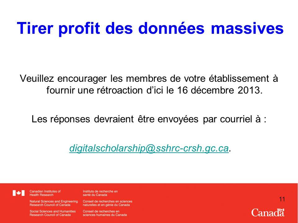 11 Tirer profit des données massives Veuillez encourager les membres de votre établissement à fournir une rétroaction dici le 16 décembre 2013.