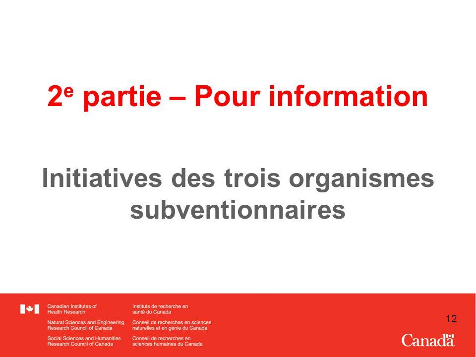 12 2 e partie – Pour information Initiatives des trois organismes subventionnaires
