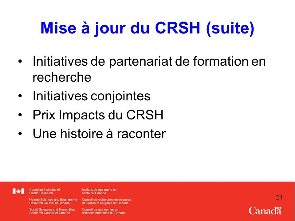 21 Mise à jour du CRSH (suite) Initiatives de partenariat de formation en recherche Initiatives conjointes Prix Impacts du CRSH Une histoire à raconter