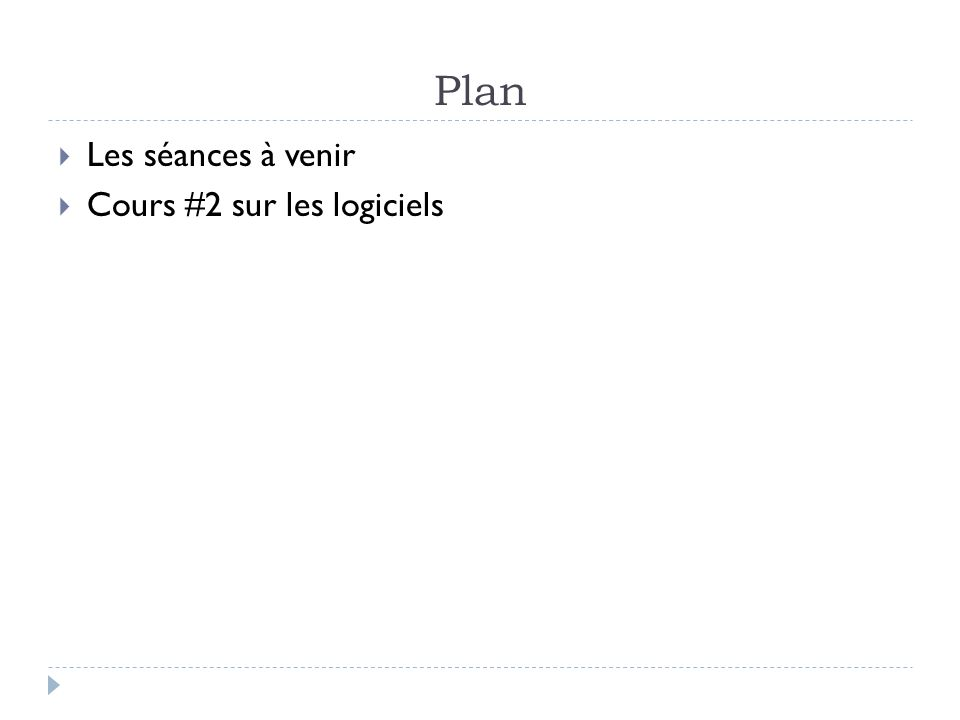 Plan Les séances à venir Cours #2 sur les logiciels