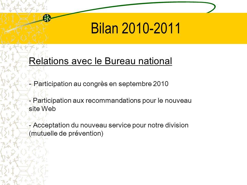 Bilan 2010-2011 Relations avec le Bureau national - Participation au congrès en septembre 2010 - Participation aux recommandations pour le nouveau site Web - Acceptation du nouveau service pour notre division (mutuelle de prévention)