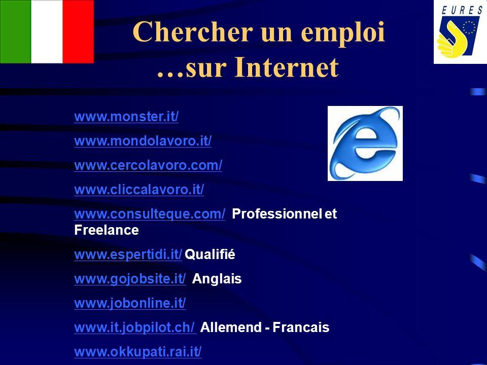 Chercher un emploi …sur Internet www.monster.it/ www.mondolavoro.it/ www.cercolavoro.com/ www.cliccalavoro.it/ www.consulteque.com/www.consulteque.com