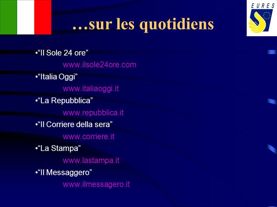 …sur les quotidiens Il Sole 24 ore www.ilsole24ore.com Italia Oggi www.italiaoggi.it La Repubblica www.repubblica.it Il Corriere della sera www.corrie