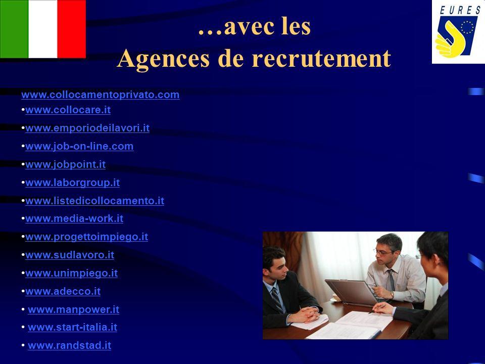 …avec les Agences de recrutement www.collocamentoprivato.com www.collocare.it www.emporiodeilavori.it www.job-on-line.com www.jobpoint.it www.laborgro