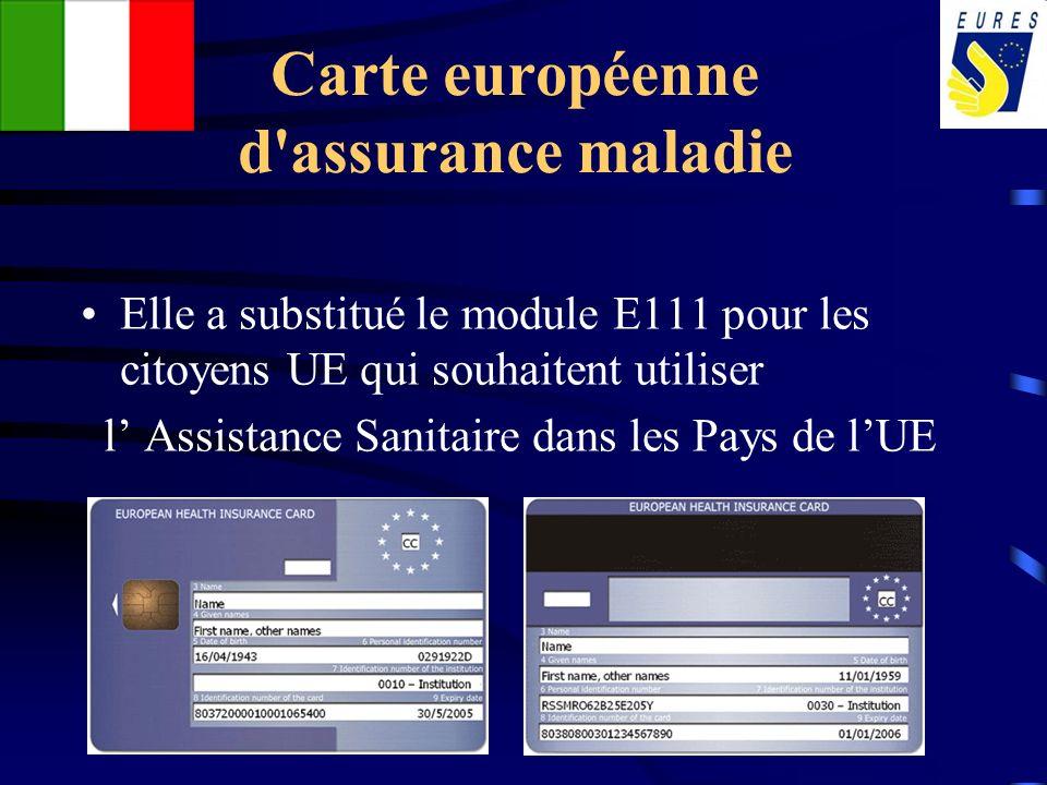 Carte européenne d'assurance maladie Elle a substitué le module E111 pour les citoyens UE qui souhaitent utiliser l Assistance Sanitaire dans les Pays