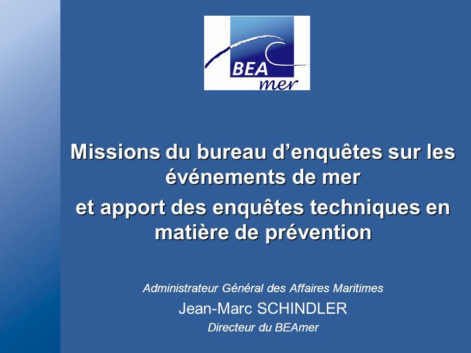 Missions du bureau denquêtes sur les événements de mer et apport des enquêtes techniques en matière de prévention Administrateur Général des Affaires