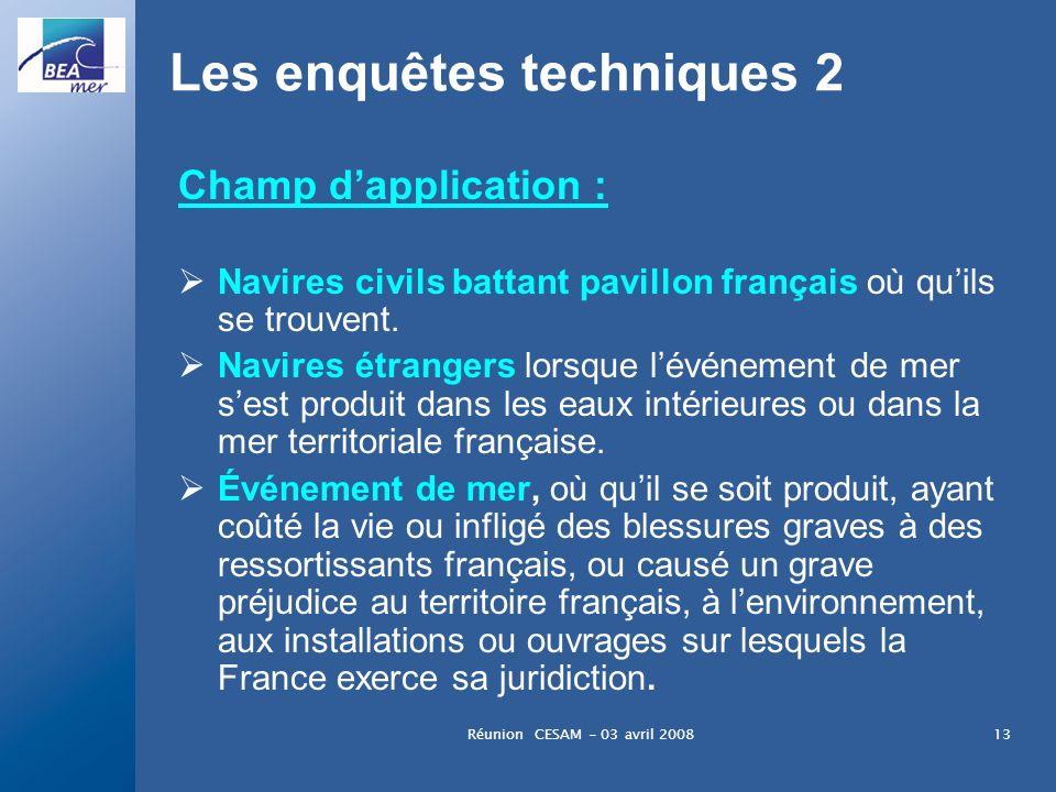 Réunion CESAM - 03 avril 200813 Les enquêtes techniques 2 Champ dapplication : Navires civils battant pavillon français où quils se trouvent. Navires