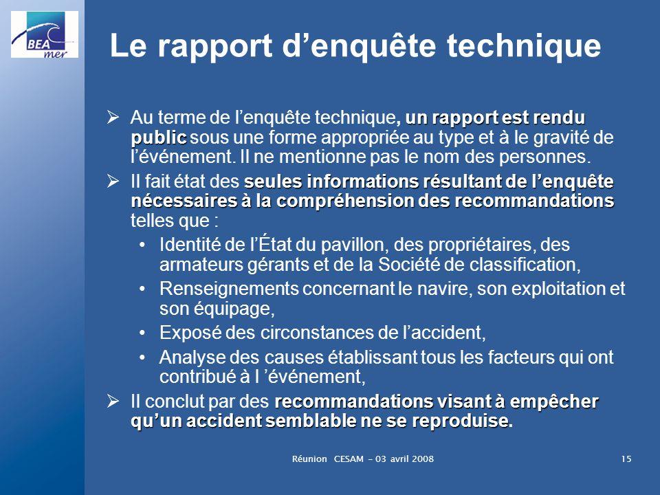 Réunion CESAM - 03 avril 200815 Le rapport denquête technique un rapport est rendu public Au terme de lenquête technique, un rapport est rendu public