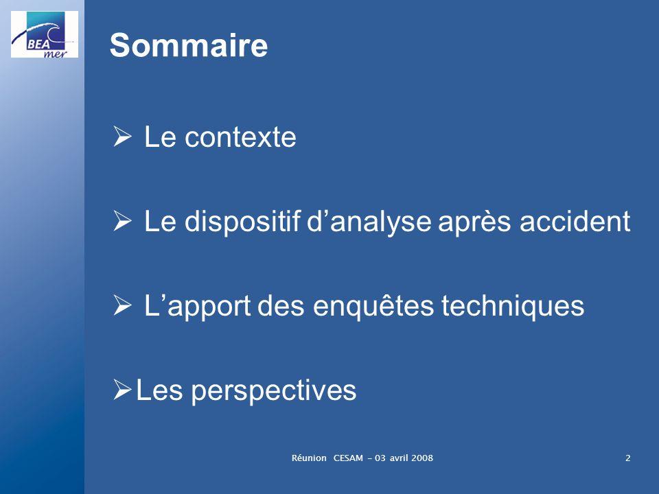Réunion CESAM - 03 avril 20082 Sommaire Le contexte Le dispositif danalyse après accident Lapport des enquêtes techniques Les perspectives