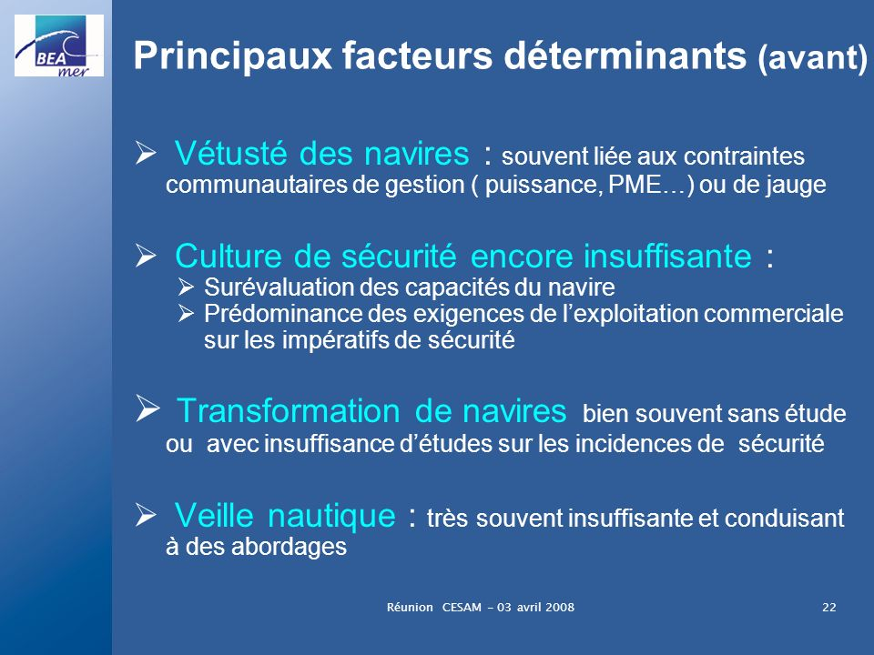 Réunion CESAM - 03 avril 200822 Principaux facteurs déterminants (avant) Vétusté des navires : souvent liée aux contraintes communautaires de gestion