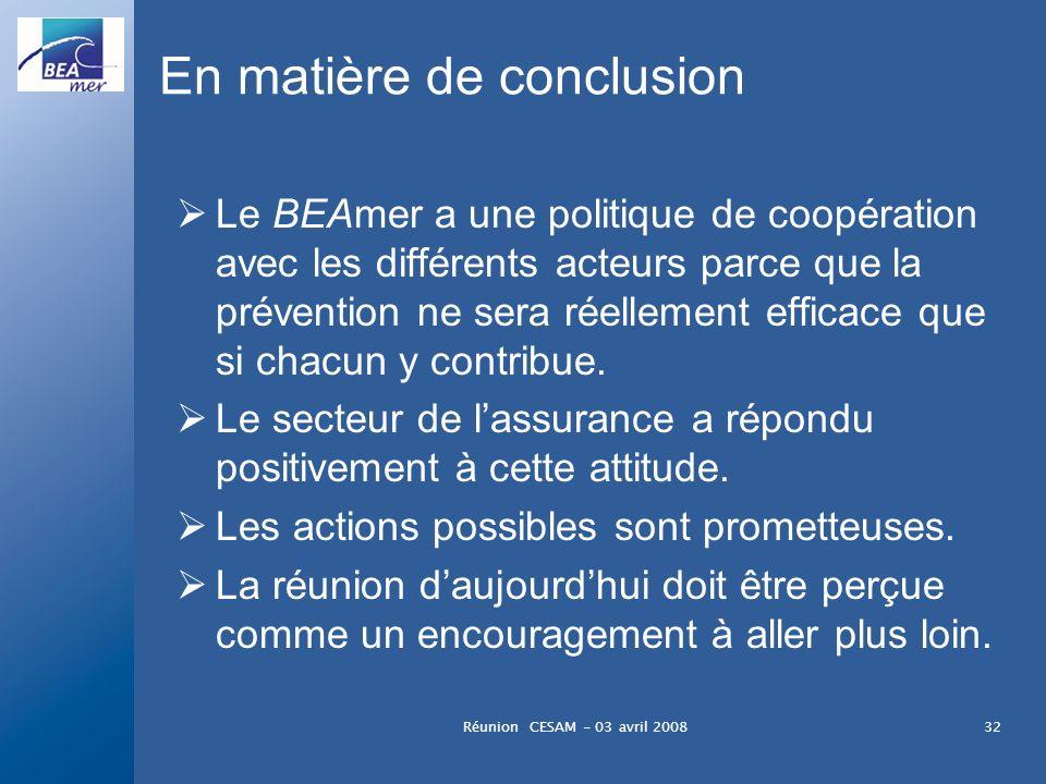 Réunion CESAM - 03 avril 200832 En matière de conclusion Le BEAmer a une politique de coopération avec les différents acteurs parce que la prévention