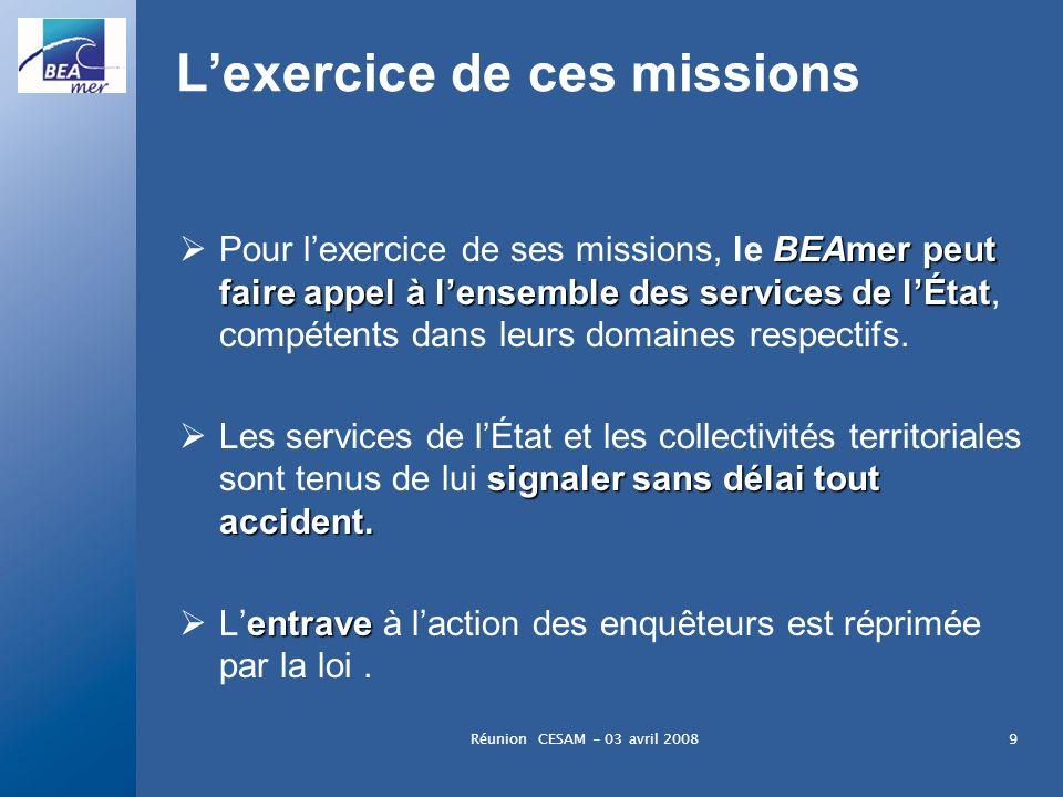 Réunion CESAM - 03 avril 20089 Lexercice de ces missions BEAmer peut faire appel à lensemble des services de lÉtat Pour lexercice de ses missions, le