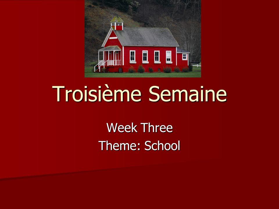 Troisième Semaine Week Three Theme: School