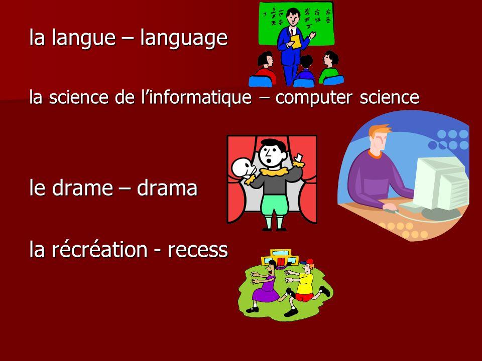 la langue – language la science de linformatique – computer science le drame – drama la récréation - recess