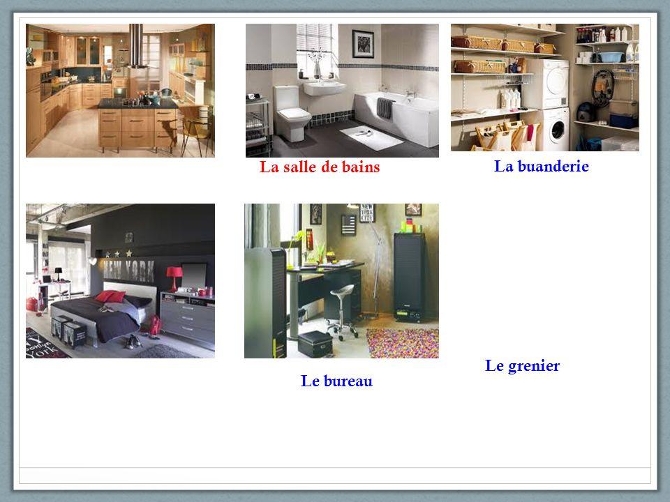La salle de bains La buanderie Le bureau Le grenier