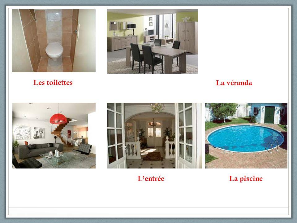 Les toilettes Lentrée La véranda La piscine