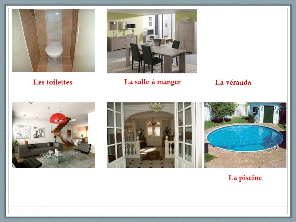 Les toilettes La salle à manger La véranda La piscine