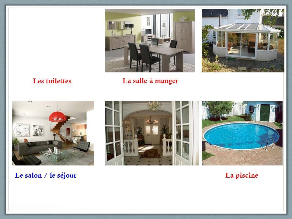 Les toilettes La salle à manger Le salon / le séjourLa piscine