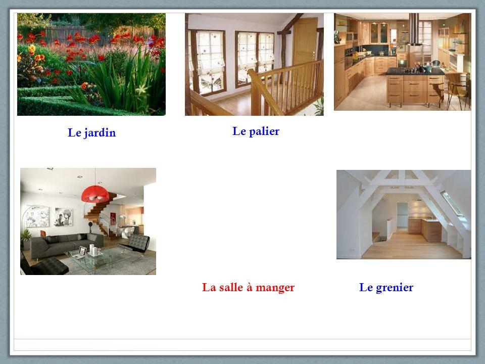 Le jardin Le palier La salle à manger Le grenier