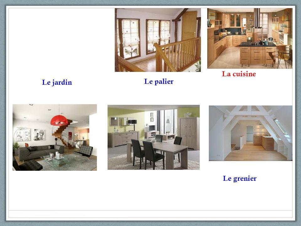 Le jardin Le palier La cuisine Le grenier