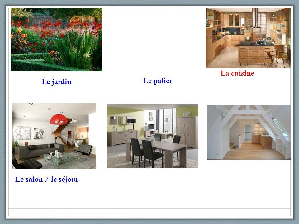 Le jardin Le palier Le salon / le séjour La cuisine