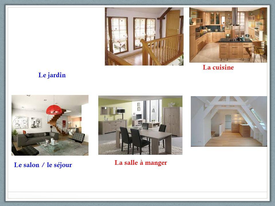 Le jardin Le salon / le séjour La salle à manger La cuisine