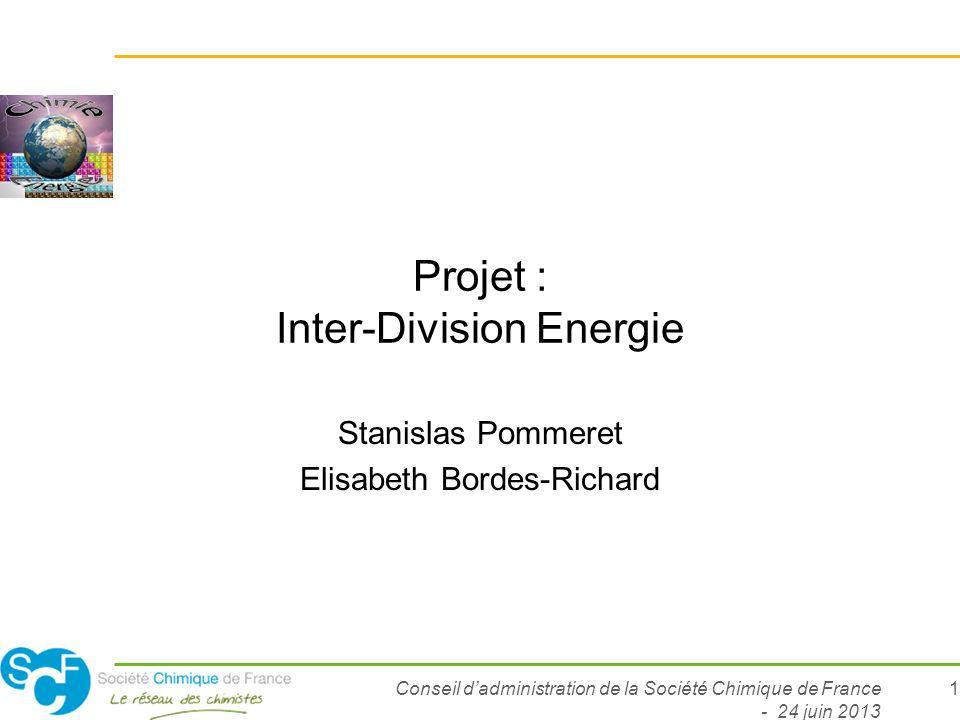 Conseil dadministration de la Société Chimique de France - 24 juin 2013 1 Projet : Inter-Division Energie Stanislas Pommeret Elisabeth Bordes-Richard